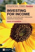 FT Guide to Investing for Income: Grow Your Income Through Smarter Investing by David Stevenson
