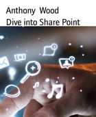 Dive into Share Point by Anthony Wood