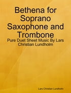 Bethena for Soprano Saxophone and Trombone - Pure Duet Sheet Music By Lars Christian Lundholm by Lars Christian Lundholm
