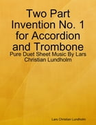 Two Part Invention No. 1 for Accordion and Trombone - Pure Duet Sheet Music By Lars Christian Lundholm by Lars Christian Lundholm