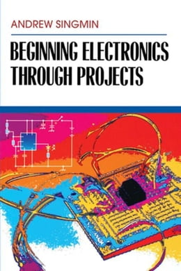 Book Beginning Electronics Through Projects by Singmin, Andrew