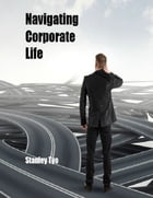 Navigating Corporate Life by Stanley Tyo