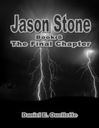 Jason Stone: (Book 8): The Final Chapter
