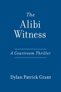 The Alibi Witness: A Courtroom Thriller