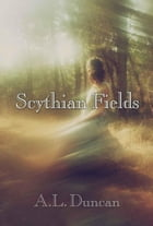 Scythian Fields, Part One by A.L. Duncan