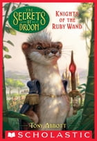 Knights of the Ruby Wand (The Secrets of Droon #36) by Tony Abbott