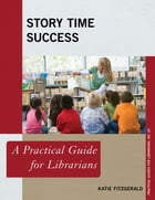 Story Time Success: A Practical Guide for Librarians by Katie Fitzgerald