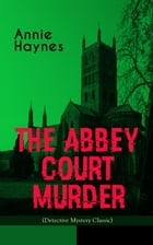 THE ABBEY COURT MURDER (Detective Mystery Classic): Intriguing Golden Age Murder Mystery from the Renowned Author of The Bungalow Mystery, The Blue Di by Annie Haynes