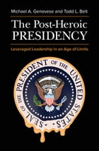 The Post-Heroic Presidency: Leveraged Leadership in an Age of Limits, 2nd Edition: Leveraged…