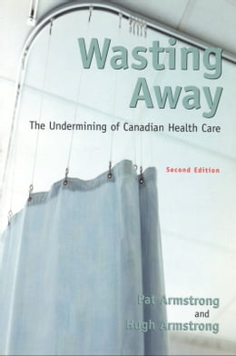 Book Wasting Away: The Undermining of Canadian Health by Pat Armstrong