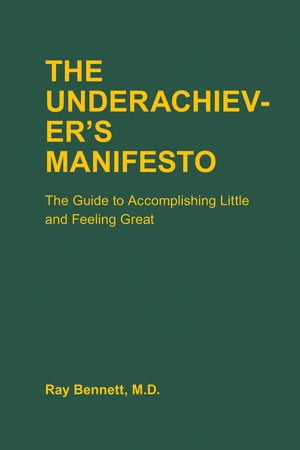 The Underachiever's Manifesto The Guide to Accomplishing Little and Feeling Great