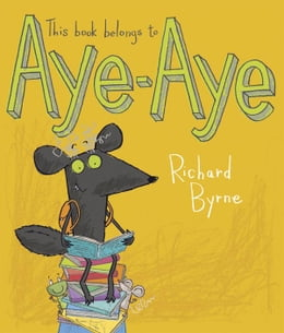 Book This Book Belongs to Aye Aye by Richard Byrne