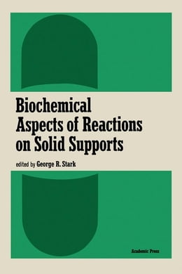 Book Biochemical Aspects of Reactions on Solid Supports by Stark, George