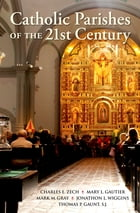 Catholic Parishes of the 21st Century by Charles E. Zech