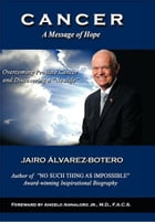 Cancer: A Message Of Hope by Jairo Alvarez