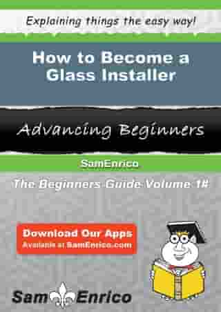 How to Become a Glass Installer: How to Become a Glass Installer by Klara Mccloud