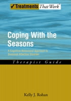 Coping with the Seasons: A Cognitive Behavioral Approach to Seasonal Affective Disorder, Therapist…
