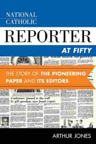 National Catholic Reporter at Fifty: The Story of the Pioneering Paper and Its Editors