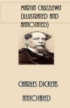 Martin Chuzzlewit (Illustrated and Annotated) by Charles Dickens