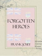 Forgotten Heroes: Canadian espionage in WW2 by Frank Josey