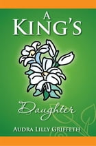 A King's Daughter by Audra Lilly Griffeth