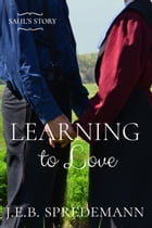 Learning to Love - Saul's Story: (Clean Adult sequel to Chloe's Revelation) by J.E.B. Spredemann
