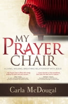 My Prayer Chair by Carla McDougal