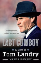 The Last Cowboy: A Life of Tom Landry by Mark Ribowsky