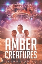 Amber Creatures by Freddie Louis Smith