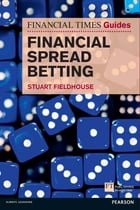 The FT Guide to Financial Spread Betting by Stuart Fieldhouse