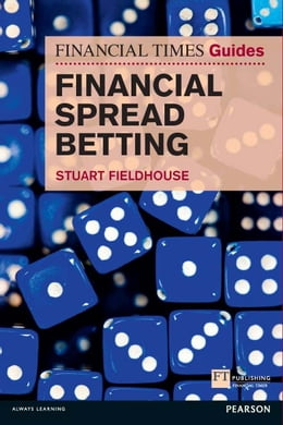 Book The FT Guide to Financial Spread Betting by Stuart Fieldhouse