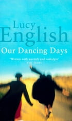 Our Dancing Days by Lucy English