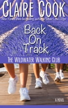 The Wildwater Walking Club: Back on Track: Book 2 of The Wildwater Walking Club series by Claire Cook