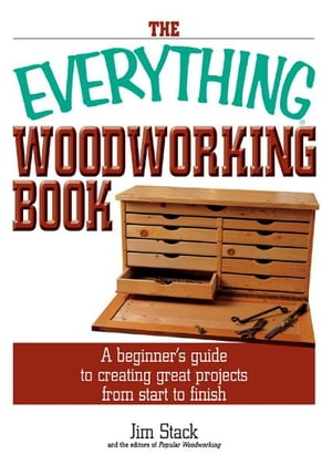 The Everything Woodworking Book: A Beginner's Guide To Creating Great Projects From Start To Finish A Beginner's Guide To Creating Great Projects From