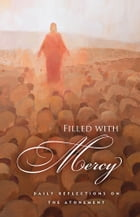 Filled With Mercy: Daily Reflections on the Atonement by Compilation