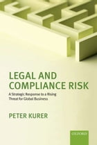 Legal and Compliance Risk: A Strategic Response to a Rising Threat for Global Business by Peter Kurer