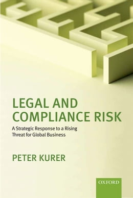 Book Legal and Compliance Risk: A Strategic Response to a Rising Threat for Global Business by Peter Kurer