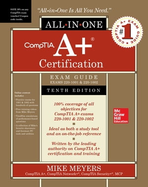 CompTIA A+ Certification All-in-One Exam Guide, Tenth Edition (Exams 220-1001 & 220-1002) by Mike Meyers