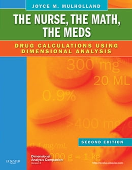 Book The Nurse, The Math, The Meds - E-Book: Drug Calculations Using Dimensional Analysis by Joyce L. Mulholland, MS, RN, ANP, MA