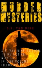 MURDER MYSTERIES - S.S. Van Dine Edition: 12 Detective Novels in One Volume (Illustrated): The Benson Murder Case, The Canary Murder Case, The Greene  by S.S. Van Dine