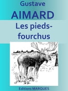 Les pieds-fourchus: Edition intégrale by Gustave Aimard