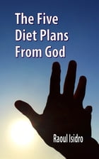 The Five Diet Plans From God by Raoul Isidro