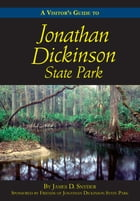 A Visitor's Guide to Jonathan Dickinson State Park by James D. Snyder