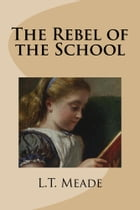 The Rebel of the School by L.T. Meade