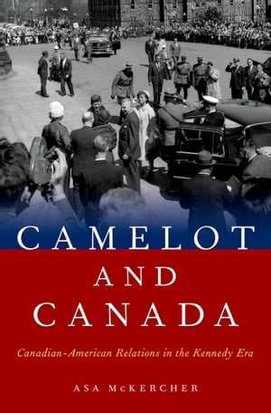 Camelot and Canada Canadian-American Relations in the Kennedy Era