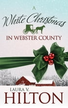 White Christmas In Webster County, A by Laura Hilton