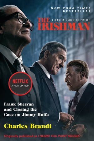 The Irishman (Movie Tie-In): Frank Sheeran and Closing the Case on Jimmy Hoffa by Charles Brandt