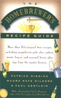 The Homebrewers' Recipe Guide: More than 175 original beer recipes including magnificent pale ales…