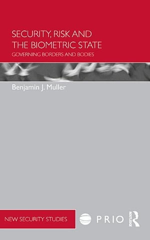 Security,  Risk and the Biometric State Governing Borders and Bodies