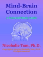 Mind-Brain Connection: A Tutorial Study Guide by Nicoladie Tam, Ph.D.
